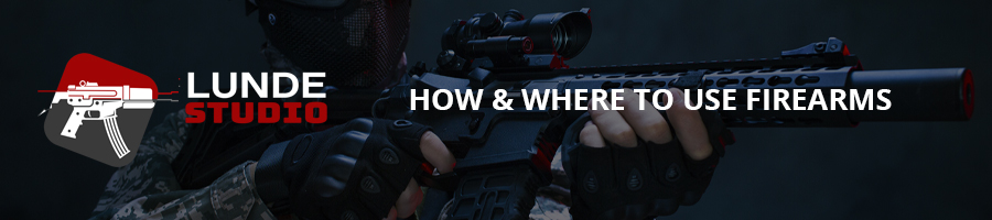How & Where to Use Firearms