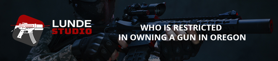 Who is Restricted in Owning a Gun in Oregon?